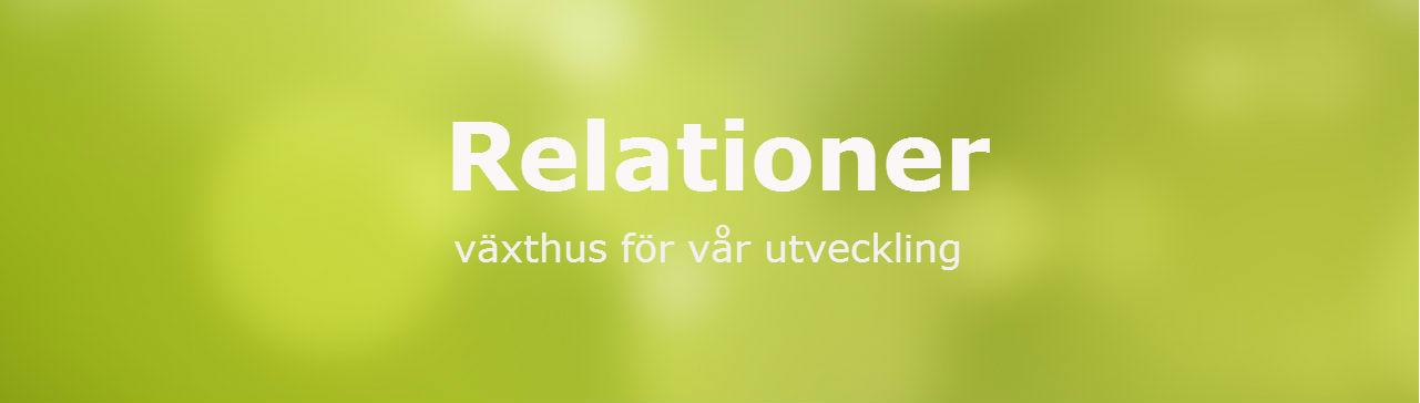 Grön bakgrund, text: Relationer, växthus för vår utveckling
